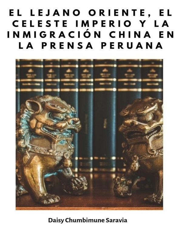 El lejano oriente, el celeste imperio y la inmigración china en la prensa peruana